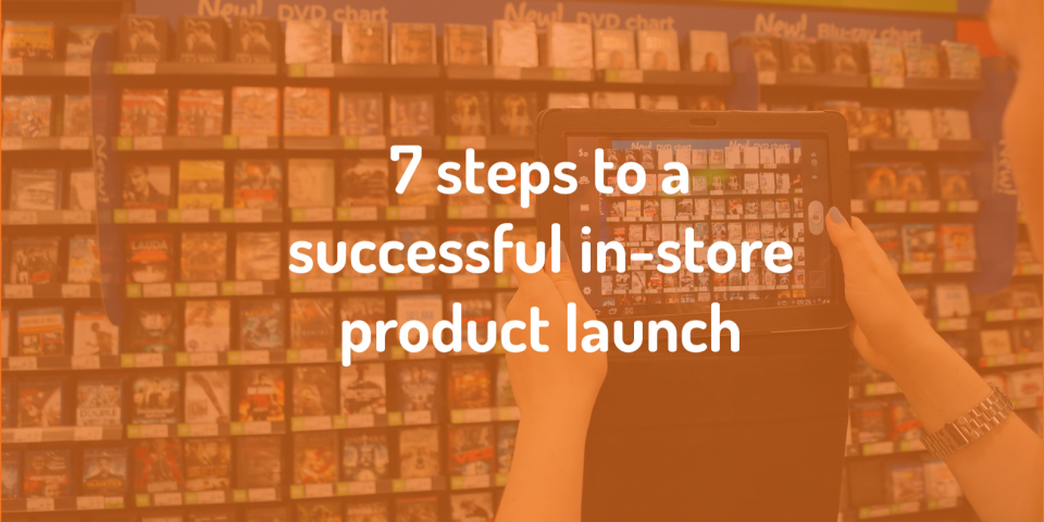 7 steps to a successful in-store product launch