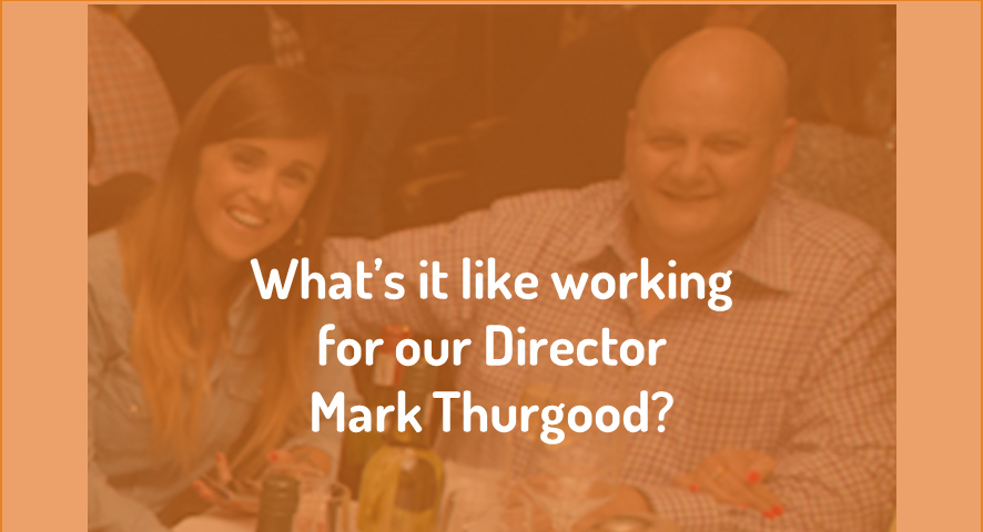What's it like working for our Director Mark Thurgood?