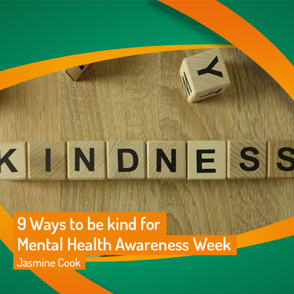 9 Ways to be kind for Mental Health Awareness Week