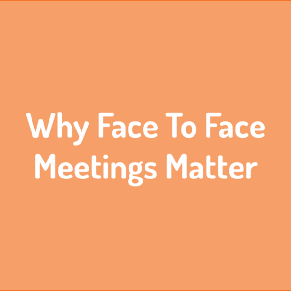Why are face to face meetings so important?