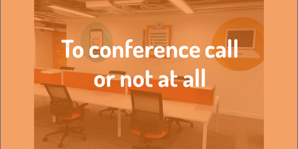 To conference call or not at all