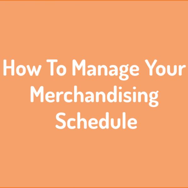 Manage Merchandising Schedule