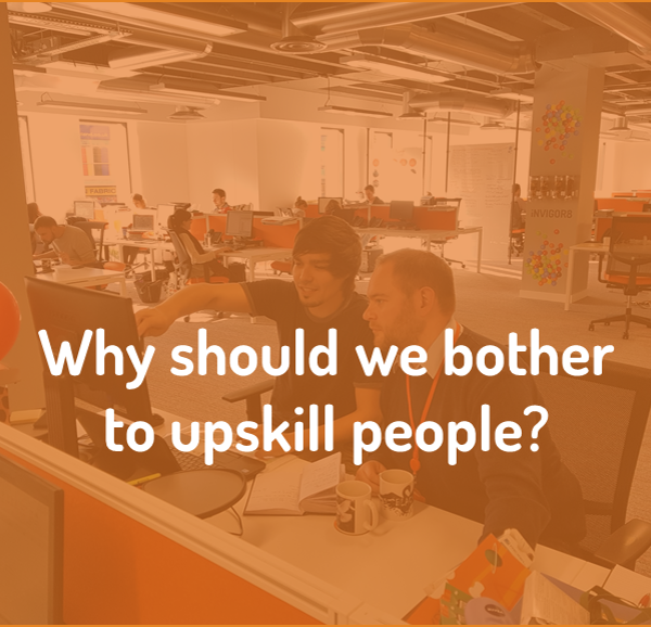 Why bother to upskill people?